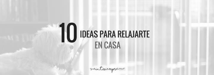 10 ideas para relajarte encasa